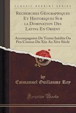 Recherches Geographiques Et Historiques Sur La Domination Des Latins En Orient