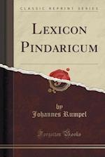 Lexicon Pindaricum (Classic Reprint)