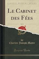 Le Cabinet Des Fees, Vol. 17 (Classic Reprint)