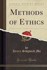 Methods of Ethics (Classic Reprint)