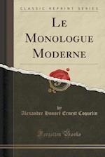 Le Monologue Moderne (Classic Reprint)
