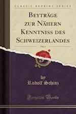 Beytrage Zur Nahern Kenntniss Des Schweizerlandes, Vol. 4 (Classic Reprint)