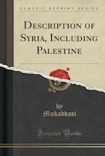 Description of Syria, Including Palestine (Classic Reprint)