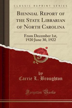 Biennial Report of the State Librarian of North Carolina af Carrie L. Broughton