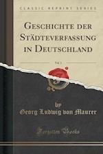 Geschichte Der Stadteverfassung in Deutschland, Vol. 1 (Classic Reprint)