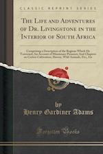 The Life and Adventures of Dr. Livingstone in the Interior of South Africa