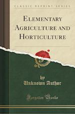 Elementary Agriculture and Horticulture (Classic Reprint)