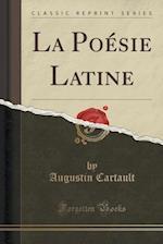 La Poesie Latine (Classic Reprint)