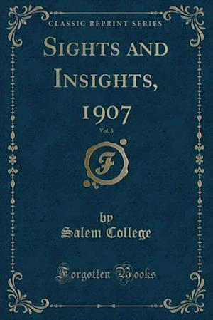 Sights and Insights, 1907, Vol. 3 (Classic Reprint) af Salem College