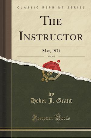 The Instructor, Vol. 66 af Heber J. Grant