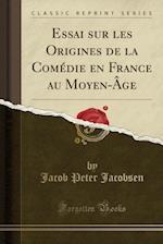 Essai Sur Les Origines de La Comedie En France Au Moyen-Age (Classic Reprint)