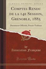 Comptes Rendu de La 14e Session, Grenoble, 1885 af Association Francaise