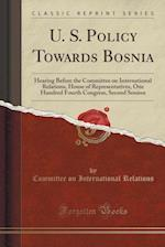 U. S. Policy Towards Bosnia af Committee on International Relations