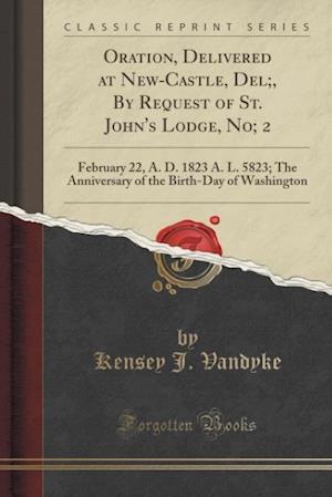 Oration, Delivered at New-Castle, del;, by Request of St. John's Lodge, No; 2 af Kensey J. Vandyke