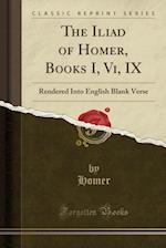The Iliad of Homer, Books I, VI, IX