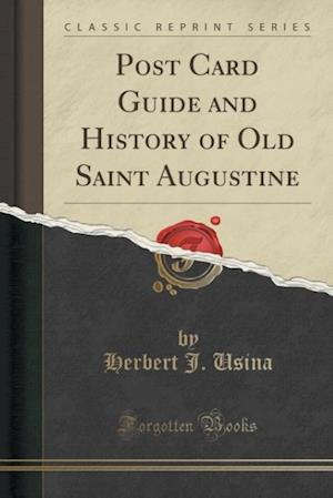 Post Card Guide and History of Old Saint Augustine (Classic Reprint) af Herbert J. Usina
