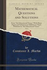 Mathematical Questions and Solutions, Vol. 6