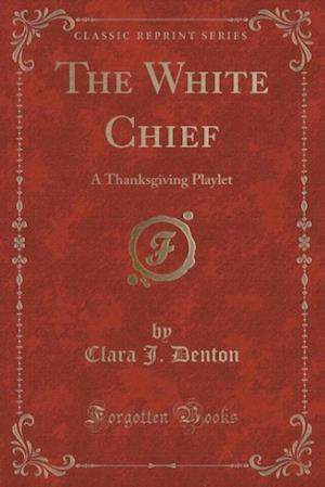 The White Chief af Clara J. Denton