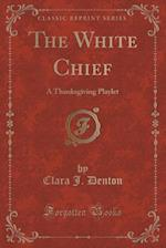 The White Chief af Clara J. Denton