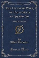 The Devoted Wife, or California in '49 and '50 af Albert Brewster