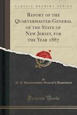 Report of the Quartermaster-General of the State of New Jersey, for the Year 1887 (Classic Reprint) af N. J. Quartermaster Department