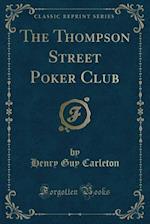 The Thompson Street Poker Club (Classic Reprint)