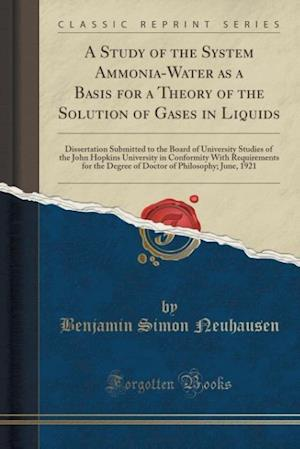 Bog, paperback A   Study of the System Ammonia-Water as a Basis for a Theory of the Solution of Gases in Liquids af Benjamin Simon Neuhausen
