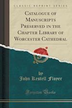 Catalogue of Manuscripts Preserved in the Chapter Library of Worcester Cathedral (Classic Reprint)