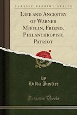 Life and Ancestry of Warner Mifflin, Friend, Philanthropist, Patriot (Classic Reprint)