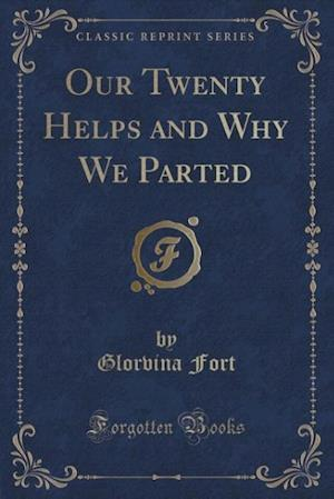 Our Twenty Helps and Why We Parted (Classic Reprint) af Glorvina Fort