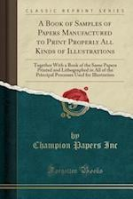 A   Book of Samples of Papers Manufactured to Print Properly All Kinds of Illustrations