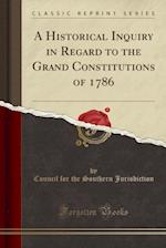 A Historical Inquiry in Regard to the Grand Constitutions of 1786 (Classic Reprint)