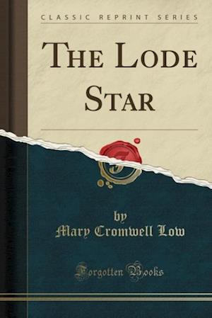 The Lode Star (Classic Reprint) af Mary Cromwell Low