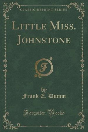 Little Miss. Johnstone (Classic Reprint) af Frank E. Dumm