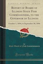 Report of Board of Illinois State Fish Commissioners, to the Governor of Illinois