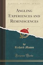 Angling Experiences and Reminiscences (Classic Reprint)