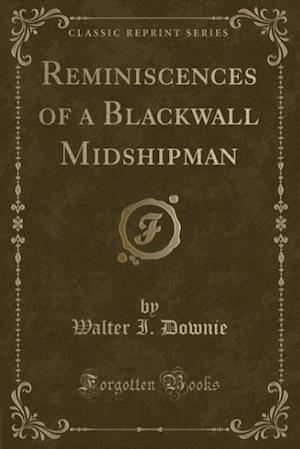 Reminiscences of a Blackwall Midshipman (Classic Reprint) af Walter I. Downie
