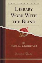 Library Work with the Blind (Classic Reprint) af Mary C. Chamberlain