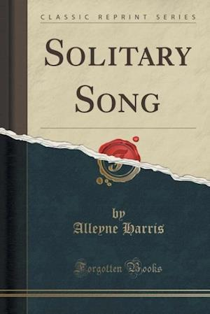 Solitary Song (Classic Reprint) af Alleyne Harris