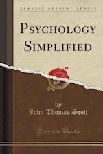 Psychology Simplified (Classic Reprint) af John Thomas Scott
