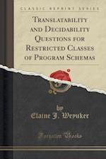 Translatability and Decidability Questions for Restricted Classes of Program Schemas (Classic Reprint)