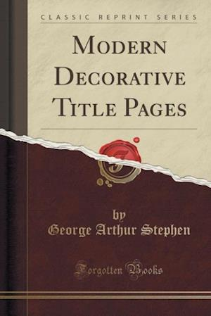 Modern Decorative Title Pages (Classic Reprint) af George Arthur Stephen