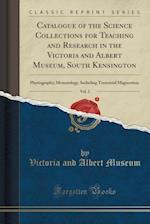 Catalogue of the Science Collections for Teaching and Research in the Victoria and Albert Museum, South Kensington, Vol. 2