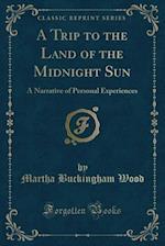 A Trip to the Land of the Midnight Sun af Martha Buckingham Wood