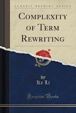 Complexity of Term Rewriting (Classic Reprint)