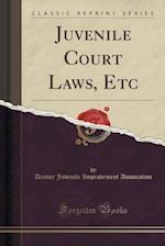 Juvenile Court Laws, Etc (Classic Reprint)