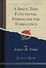 A Space-Time Functional Formalism for Turbulence (Classic Reprint)