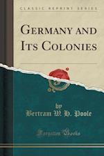 Germany and Its Colonies (Classic Reprint)