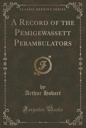 A Record of the Pemigewassett Perambulators (Classic Reprint) af Arthur Hobart