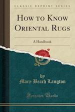 How to Know Oriental Rugs